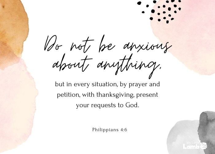 """Philippians 4:6 """"Do not be anxious about anything, but in every situation, by prayer and petition, with thanksgiving, present your requests to God."""""""